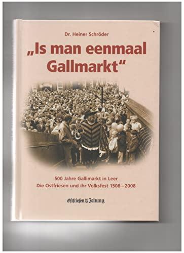9783981064513: Is man eenmaal Gallmarkt: 500 Jahre Gallimarkt in deer Die Ostfriesen und ihr Volksfest 1508-2008 (Livre en allemand)