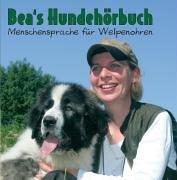 9783981078602: Bea's Hundehörbuch / CD: Menschensprache für Welpenohren