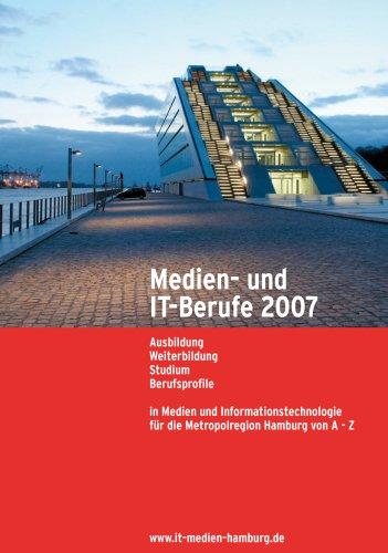 9783981087116: Medien- und IT-Berufe 2007: Ausbildung, Weiterbildung, Studium und Berufsprofile in Medien und Informationstechnologie für die Metropolregion Hamburg von A - Z