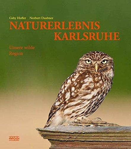9783981088229: Naturerlebnis Karlsruhe: Unsere wilde Region
