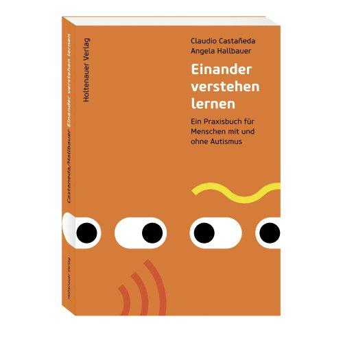 9783981088519: Einander verstehen lernen: Ein Praxisbuch f�r Menschen mit und ohne Autismus