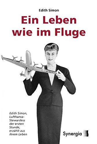 9783981089417: Ein Leben wie im Fluge: Edith Simon, Lufthansa-Stewardess der ersten Stunde erzählt aus ihrem Leben