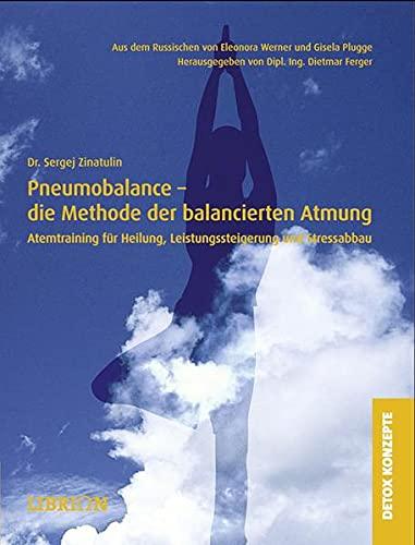 Pneumobalance - die Methode der balancierten Atmung: Atemtraining für Heilung, ...