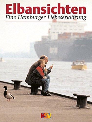 Elbansichten : eine Hamburger Liebeserklärung ; eine Reise von den Elbvororten in den Hamburger Hafen. - Schümann, Klaus und Michael Schwartz