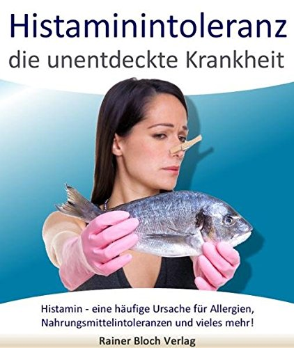 Histaminintoleranz - die unentdeckte Krankheit: Histamin -: Sigi Nesterenko