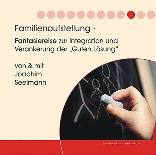 """9783981103359: Familienaufstellung - Fantasiereise zur Integration und Verankerung der """"Guten Lösung"""""""