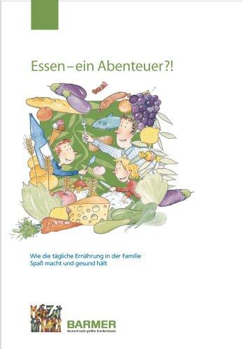 9783981105636: Essen - ein Abenteuer?!: Wie die tägliche Ernährung in der Familie Spaß macht und gesund hält! Ernährungsratgeber für Familien