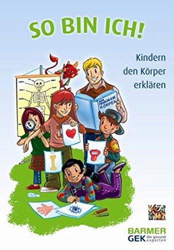So bin ich!: Kindern den Körper erklären - Gemballa, Kerstin, Heike Otto und Karin Schäufler