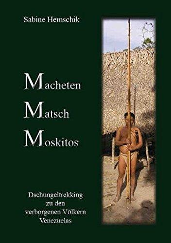 9783981129625: Macheten, Matsch, Moskitos: Dschungeltrekking zu den verborgenen Völkern Venezuelas
