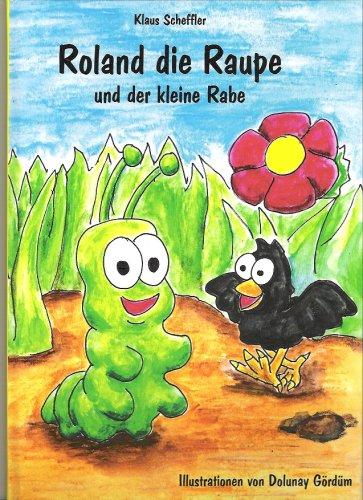 9783981132601: Roland die Raupe und der kleine Rabe