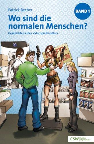 9783981141719: Wo sind die normalen Menschen?: Geschichten eines Videospielhändlers