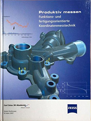 9783981142259: Produktiv messen: Funktions- und fertigungsorientierte Koordinatenmesstechnik Carl-Zeiss 3D Akademie - Effizient messen