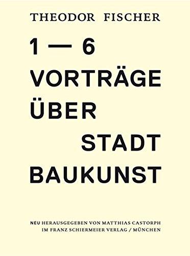 Fischer, T: Sechs Vorträge über Stadtbaukunst: Fischer, Theodor