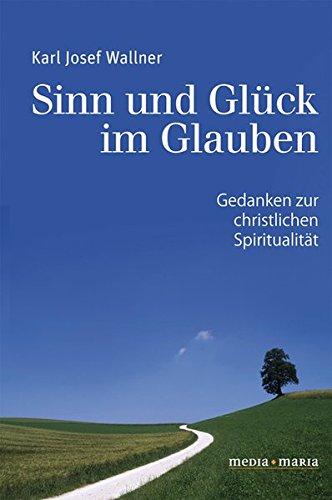 9783981145212: Sinn und Glück im Glauben