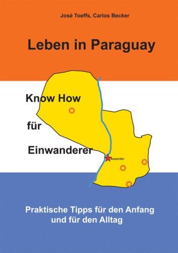 9783981146011: Leben in Paraguay - Know How für Einwanderer: Praktische Tipps für den Anfang und für den Alltag (Livre en allemand)
