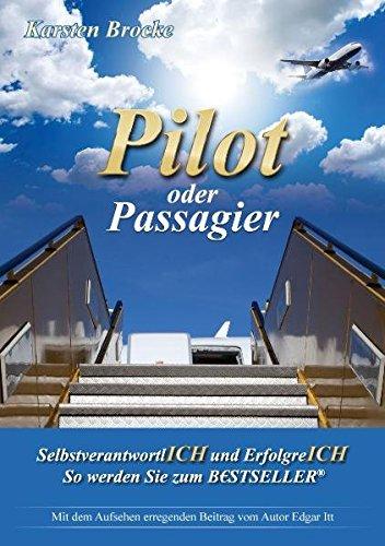 9783981157840: Pilot oder Passagier: SelbstverantwortlICH und ErfolgreICH So werden Sie zum BESTSELLER�