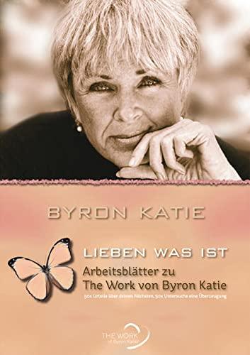 9783981175295: Lieben was ist - Arbeitsblätter zu The Work von Byron Katie