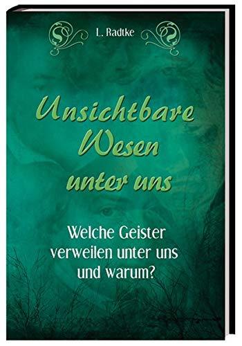 9783981193954: Unsichtbare Wesen unter uns: Welche Geister verweilen unter uns und warum?