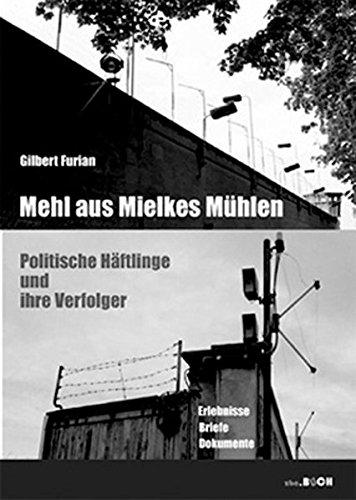 Mehl aus Mielkes Mühlen: Politische Häftlinge und: Furian, Gilbert