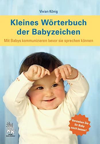 9783981200447: Kleines Wrterbuch der Babyzeichen: Mit Babys kommunizieren bevor sie sprechen knnen