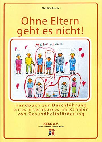9783981201215: Ohne Eltern geht es nicht! Handbuch für Elternkurs im Rahmen von Gesundheitsförderung: KESS e.V. (Livre en allemand)