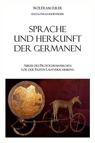 9783981211016: Sprache und Herkunft der Germanen: Abriss des Protogermanischen vor der Ersten Lautverschiebung