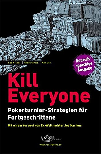 9783981212341: Kill Everyone: Pokerturnier-Strategien f�r Fortgeschrittene