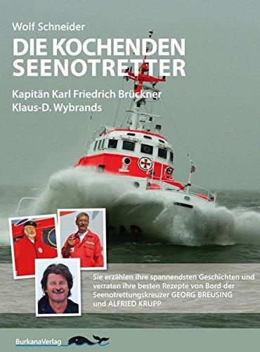 Die kochenden Seenotretter: Kapitän Karl Friedrich Brückner - Wolf Schneider