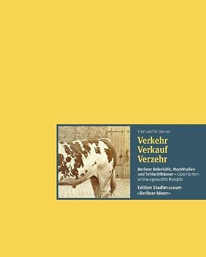 9783981225747: Verkehr, Verkauf, Verzehr: Berliner Schlachthöfe, Markthallen und Schlachthäuser - Geschichten und ausgesuchte Rezepte