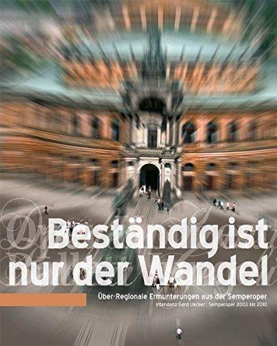 Beständig ist nur der Wandel.,Über-regionale Ermunterungen aus der Semperoper. Intendanz Gerd Uecker 2003 - 2010., - Reinsberg, Ilsedore