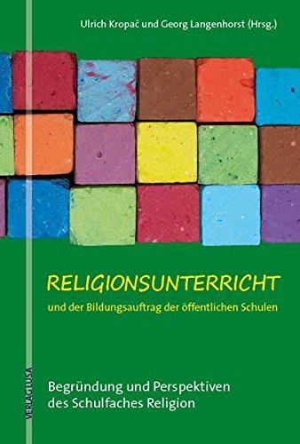 9783981229028: Religionsunterricht und der Bildungsauftrag der öffentlichen Schulen: Begründung und Perspektiven des Schulfaches Religion