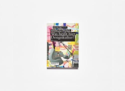 9783981229486: Was heißt hier Designkultur? Essays zum zeitgenössischen Design 2006–2009: Essays zum zeitgenössischen Design 2006-2009
