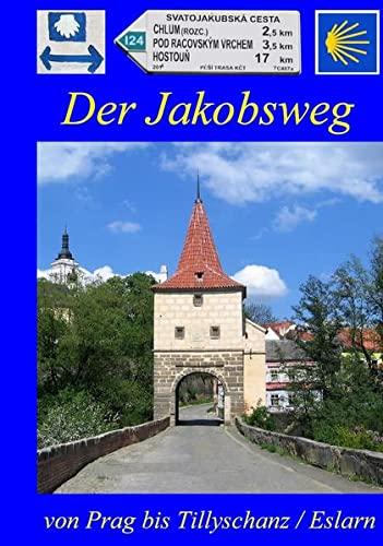 9783981235036: Der Jakobsweg von Prag bis Tillyschanz/Eslarn: Ausführliche Wegebeschreibung (Livre en allemand)