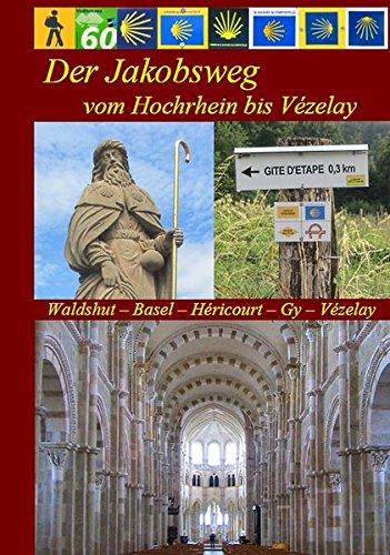 9783981235074: Der Jakobsweg vom Hochrhein bis Vézelay: Waldshut - Basel - Héricourt - Gy - Vézelay