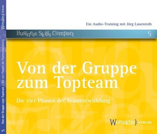 Von der Gruppe zum Topteam: Die vier Phasen der Teamentwicklung - Lauenroth, Jörg