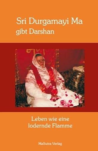 9783981239102: Leben wie eine lodernde Flamme: Sri Durgamayi Ma gibt Darshan