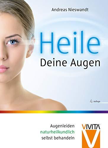 9783981252088: Heile deine Augen: Augenleiden naturheilkundlich behandeln. Mit Prophylaxetipps für Bildschirmarbeit