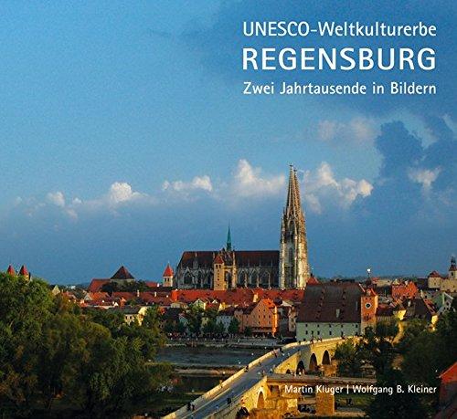Unesco - Weltkulturerbe Regensburg: Zwei Jahrtausende in Bildern: Martin Kluger