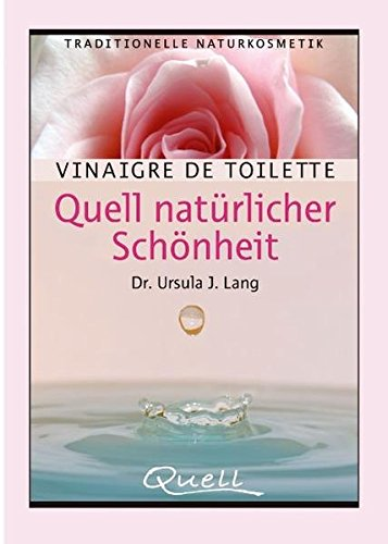 Vinaigre de Toilette - Quell naturlicher Schonheit: Ursula J Lang