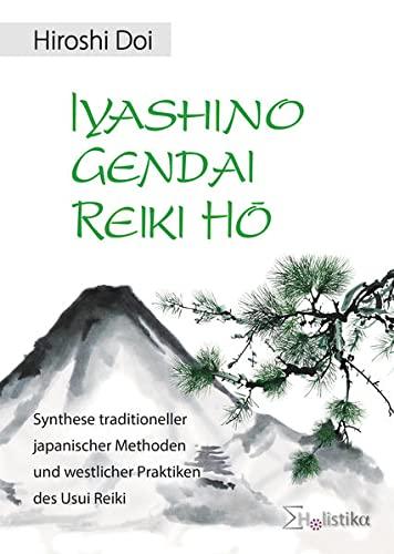 9783981267143: Iyashino Gendai Reiki Hô: Synthese traditioneller japanischer Methoden und westlicher Praktiken des Usui Reiki