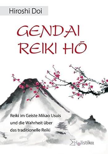 9783981267150: Gendai Reiki Hô: Reiki im Geiste Mikao Usuis und die Wahrheit über das tradionelle Reiki