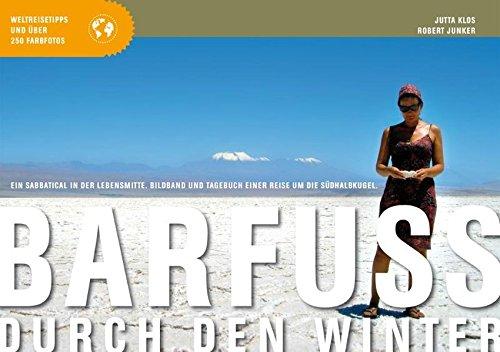 9783981267402: Barfuss durch den Winter: Ein Sabbatical in der Lebensmitte. Bildband und Tagebuch einer Reise um die Südhalbkugel