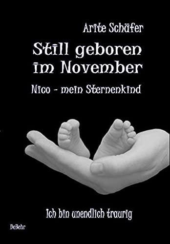 Still geboren im November - Nico, mein Sternenkind: Ich bin unendlich traurig: Sch�fer, Arite