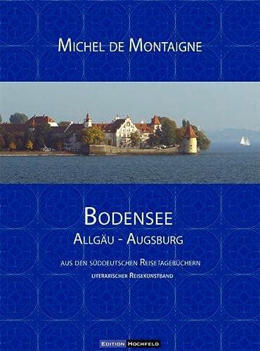 9783981282023: Bodensee. Allgäu - Augsburg: Aus den Süddeutschen Reisetagebüchern. Literarischer Reisekunstband