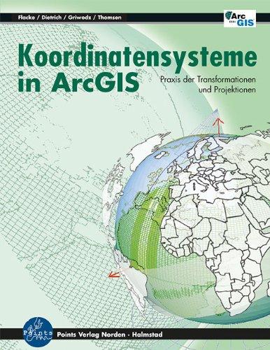 Koordinatensysteme in ArcGIS - Flacke, Werner/Dietrich, Mareike/Griwodz, Uta/Thomsen, Birgit