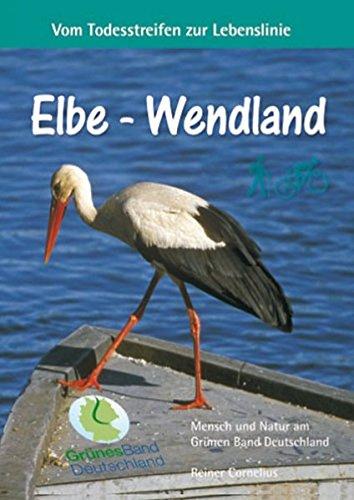 9783981298116: Elbe - Wendland: Vom Todesstreifen zur Lebenslinie: Eine Grüne-Band-Partie entlang der Elbe und durchs Wendland bis hinunter zum Drömling. Neben der ... steht jede Menge Kultur auf dem Programm.