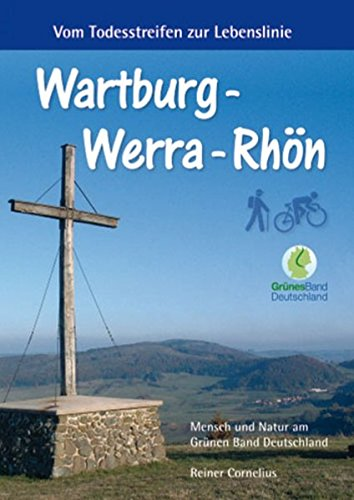 9783981298147: Wartburg - Werra - Rhön: Vom Todesstreifen zur Lebenslinie: Von der Wartburg Werra aufwärts ins Land der weißen Berge und zu den ... zur Rhön hinauf, ins Land der offenen Fernen.