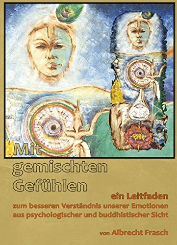 9783981312201: Mit gemischten Gefühlen: Ein Leitfaden zum besseren Verständnis unserer Emotionen aus psychologischer und buddhistischer Sicht