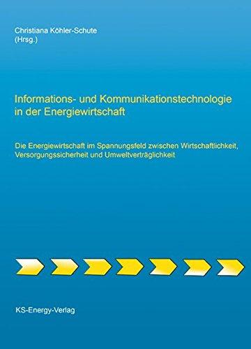 9783981314212: Informations- und Kommunikationstechnologie in der Energiewirtschaft: Die Energiewirtschaft im Spannungsfeld zwischen Wirtschaftlichkeit, Versorgungssicherheit und Umweltverträglichkeit