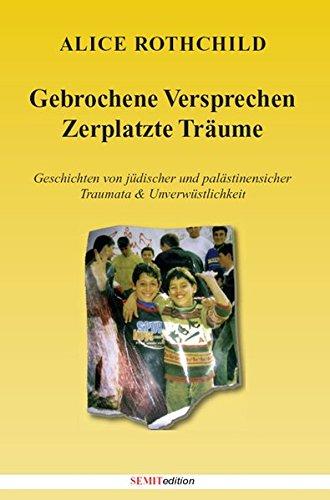 9783981318920: Gebrochene Versprechen, Zerplatzte Träume: Geschichten von jüdischer und palästinensicher Traumata & Unverwüstlichkeit;